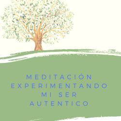 Meditación Experimentando mi ser autentico