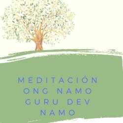 Meditación Mantra Ong Namo Guru Dev Namo