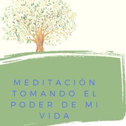 Meditación Meditación Tomando el poder de mi vida