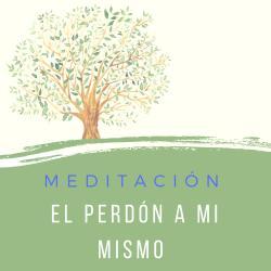 Meditación El Perdón a Mi Mismo