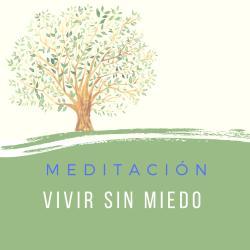 Meditación Vivir Sin Miedo
