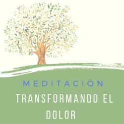 Meditación Transformando el Dolor