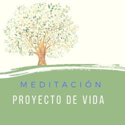 Meditación Nuestro Proyecto de Vida
