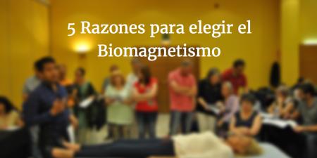 5 razones para elegir Biomagnetismo