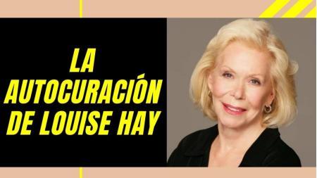 La Autocuración de Louise Hay (Parte 1)